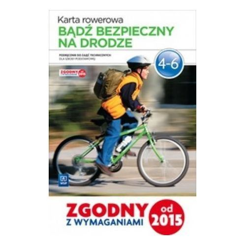 Bądź Bezpieczny na Drodze. Zajęcia Techniczne. Karta Rowerowa. Podręcznik Wieloletni. Klasy 4-6. Szkoła Podstawowa (2015)
