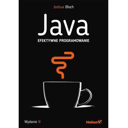 Java. Efektywne programowanie. Wydanie III - Joshua Bloch, oprawa miękka