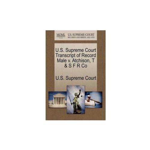 U.S. Supreme Court Transcript of Record Male V. Atchison, T & S F R Co (9781270069911)