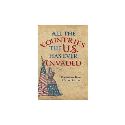 All the Countries the Americans Have Ever Invaded (9781445651767)