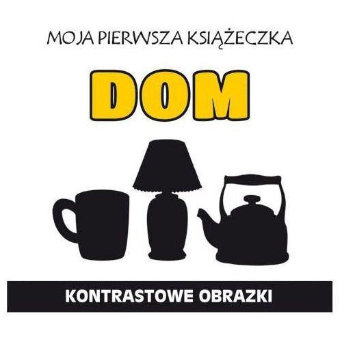 MOJA PIERWSZA KSIĄŻECZKA DOM KONTRASTOWE OBRAZKI - Monika Myślak (9788378986690)