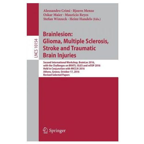 Brainlesion: Glioma, Multiple Sclerosis, Stroke and Traumatic Brain Injuries (9783319555232)