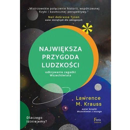 Największa przygoda ludzkości Odkrywanie zagadki wszechświata. [Krauss Lawrence], Feeria