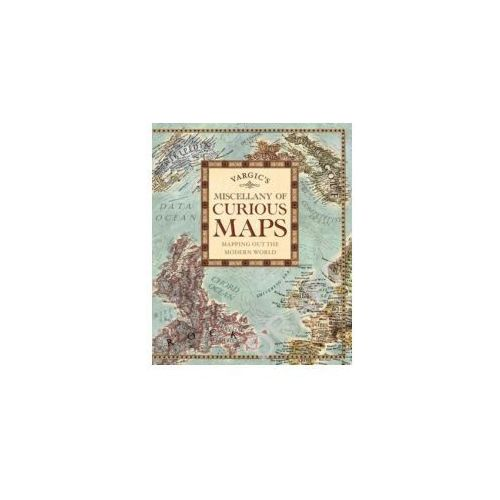 Vargic's Miscellany of Curious Maps: Mapping out the Modern World