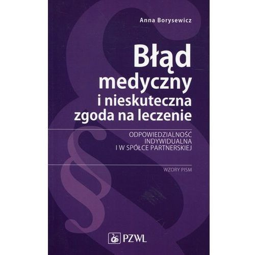 Błąd medyczny i nieskuteczna zgoda na leczenie - Borysewicz Anna (9788320054392)