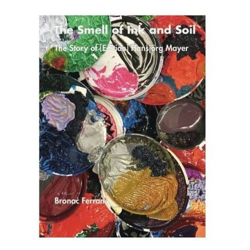 The Smell of Ink and Soil. The Story of (Edition) Hansjörg Mayer, m. DVD Ferran, Bronac