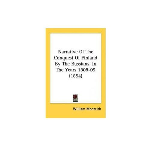 Narrative Of The Conquest Of Finland By The Russians, In The Years 1808-09 (1854)