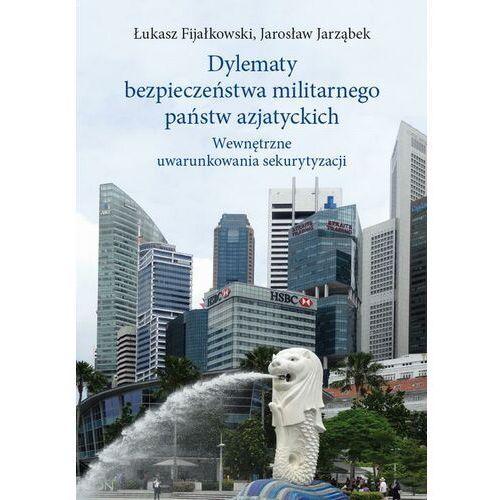Dylematy bezpieczeństwa militarnego państw azjatyckich - Jarosław Jarząbek - ebook