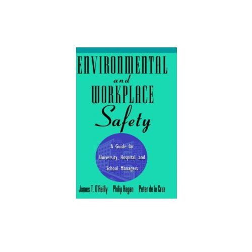 Environmental and Workplace Safety a Guide for University Hospital and School Managers (9780471287230)
