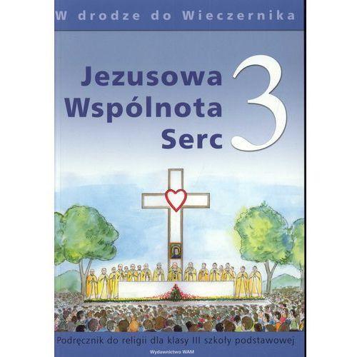Jezusowa Wspólnota Serc 3. Podręcznik do religii dla klasy 3 szkoły podstawowej. W drodze do Wieczernika (2011)