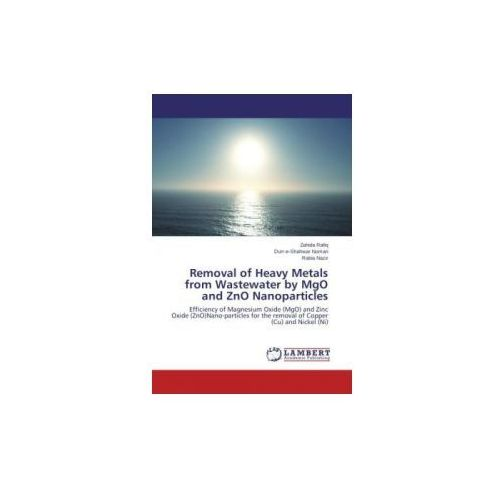 Removal of Heavy Metals from Wastewater by Mgo and Zno Nanoparticles (9783659515965)