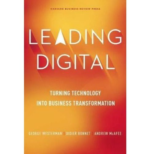 Leading Digital: Turning Technology Into Business Transformation (9781625272478)