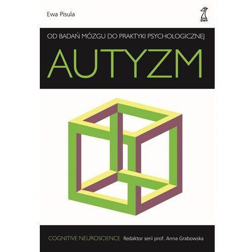 Autyzm. Od badań mózgu do praktyki psychologicznej - Ewa Pisula - ebook