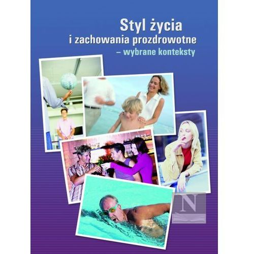Styl życia i zachowania prozdrowotne - wybrane konteksty (2011)