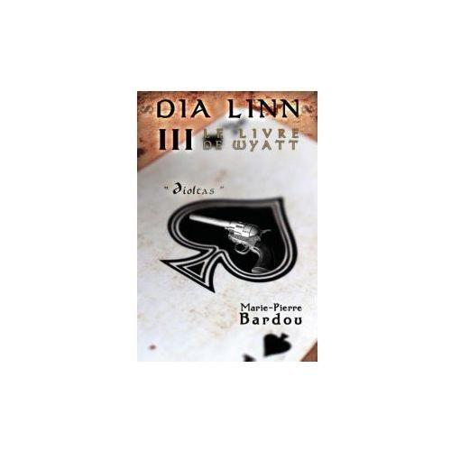Dia Linn - III - Le Livre de Wyatt (Dioltas)