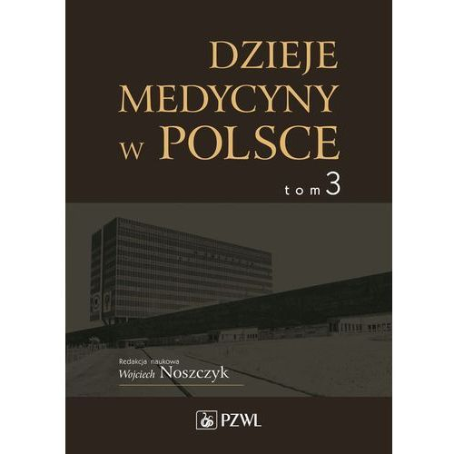 Dzieje medycyny w Polsce. Lata 1944-1989. Tom 3 - Dostawa 0 zł (712 str.)