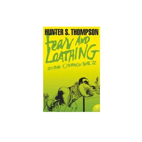 Fear and Loathing on the Campaign Trail 72, Thompson, Hunter S.