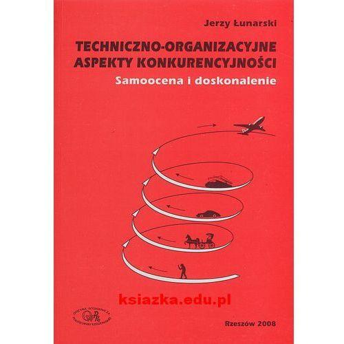 Techniczno-organizacyjne aspekty konkurencyjności Samoocena i doskonalenie (237 str.)