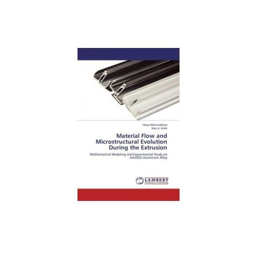 Material Flow and Microstructural Evolution During the Extrusion (9783659480645)