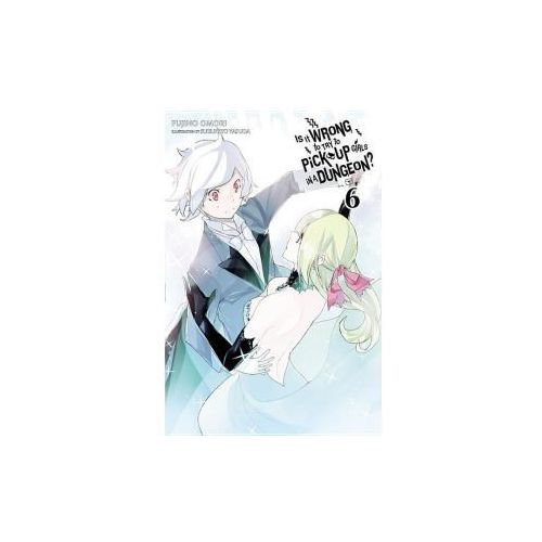 Is It Wrong to Try to Pick Up Girls in a Dungeon?, Vol. 6 (light novel) (9780316394161)