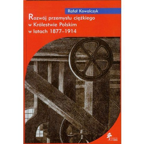 Rozwój przemysłu ciężkiego w Królestwie Polskim w latach 1877-1914, Kowalczyk Rafał