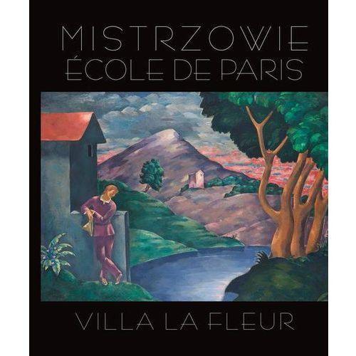 Mistrzowie Ecole de Paris. Villa la Fleur (416 str.)
