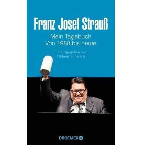 Franz Josef Strauß: Mein Tagebuch Von 1988 bis heute