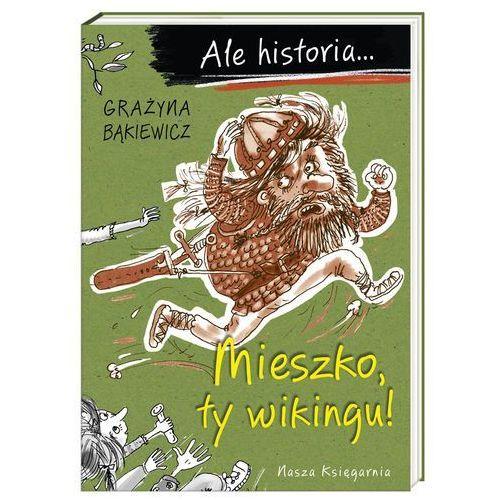 Ale historia... Mieszko ty wikingu! + zakładka do książki GRATIS (9788310128959)
