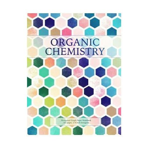 Organic Chemistry: Hexagonal Graph Paper Notebook, 160 pages, 1/4 inch hexagons
