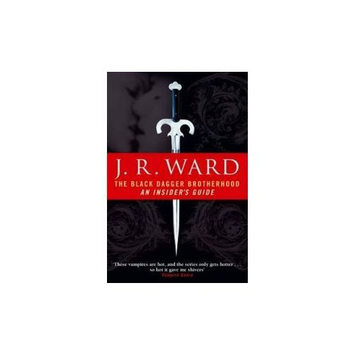 The Black Dagger Brotherhood : An Insider's Guide, J. R. Ward