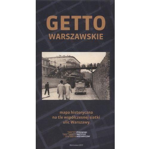 Getto warszawskie Mapa historyczna na tle współczesnej siatki ulic Warszawy, Żydowski Instytut Historyczny