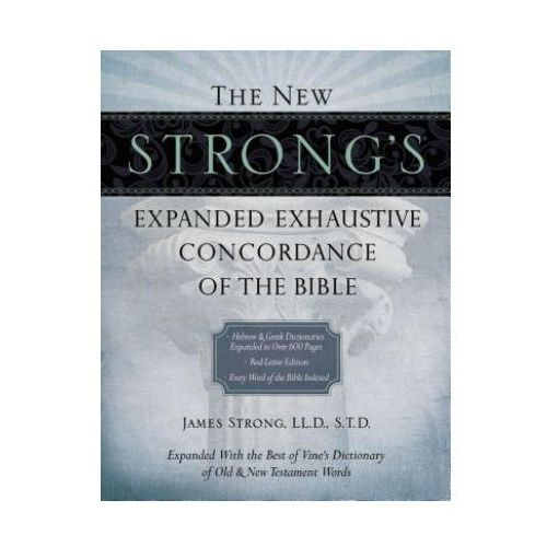 The New Strong's Expanded Exhaustive Concordance Of The Bible (9781418541682)