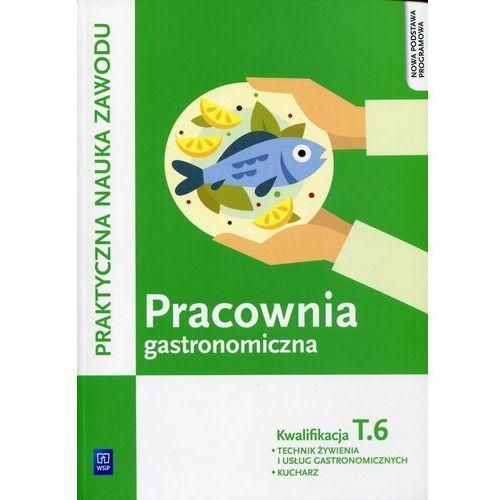 Pracownia gastronomiczna Praktyczna nauka zawodu Kwalifikacja T.6 - Wysyłka od 3,99 - porównuj ceny z wysyłką, WSiP