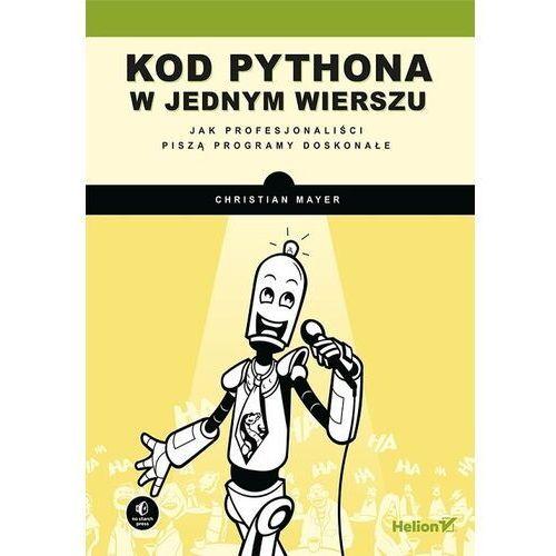 Kod pythona w jednym wierszu. jak profesjonaliści piszą programy doskonałe, Helion
