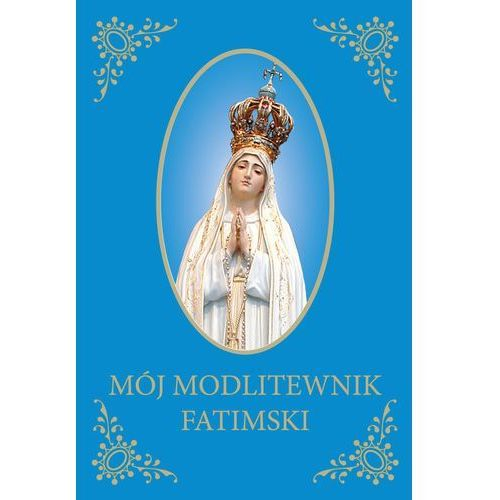 Mój Modlitewnik Fatimski - Marta Żurawiecka, oprawa miękka