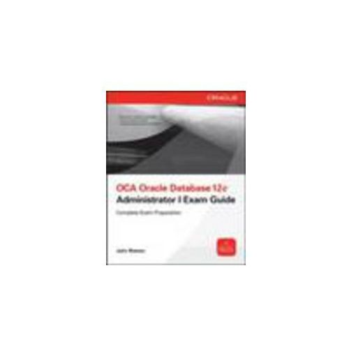 OCA Oracle Database 12c Installation and Administration Exam Guide (Exam 1Z0-062) (9780071829236)