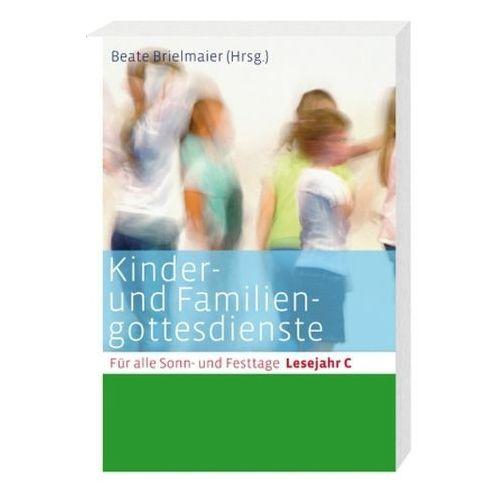 Kinder- und Familiengottesdienste für alle Sonn- und Festtage, Lesejahr C Brielmaier, Beate (9783460255111)