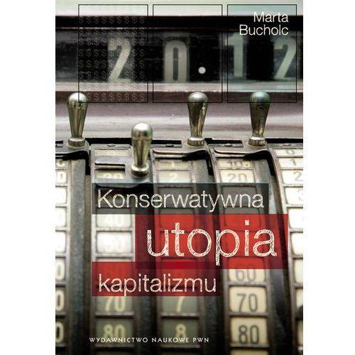 Konserwatywna utopia kapitalizmu, wydawnictwo naukowe pwn
