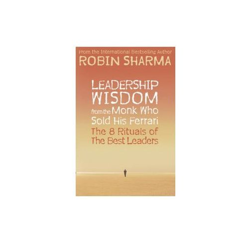 Leadership Wisdom From The Monk Who Sold His Ferrari : The 8 Rituals Of The Best Leaders (9780007348404)