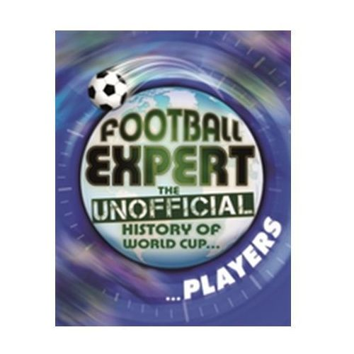 Football Expert: The Unofficial History of World Cup: Players (9781445161280)