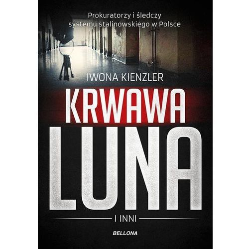 Krwawa Luna i inni Prokuratorzy i śledczy systemu stalinowskiego w Polsce (9788311142596)