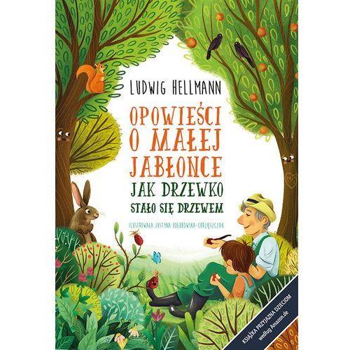 Jak drzewko stało się drzewem. Opowieści o małej jabłonce - Ludwig Hellmann, Ludwig Hellmann