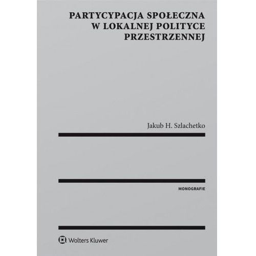 Partycypacja społeczna w lokalnej polityce przestrzennej - Szlachetko Jakub H.