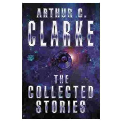 Collected Stories of Arthur C. Clarke, Clarke, Arthur C.
