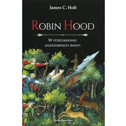 Robin Hood. W poszukiwaniu legendarnego banity, James Clarke Holt