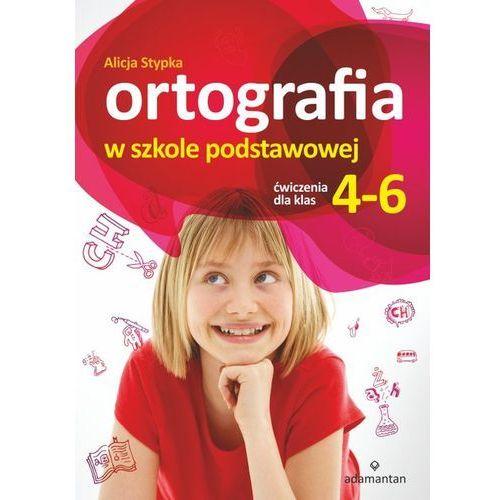 Ortografia w szkole podstawowej Ćwiczenia dla klas 4-6 - Alicja Stypka, Adamantan