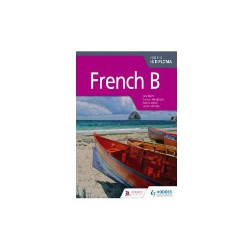 French B For The Ib Diploma Student Book (9781471804182)