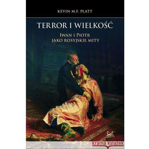 Terror i wielkość.Iwan i Piotr jako rosyjskie mity, oprawa miękka