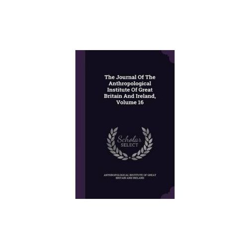Journal of the Anthropological Institute of Great Britain and Ireland, Volume 16
