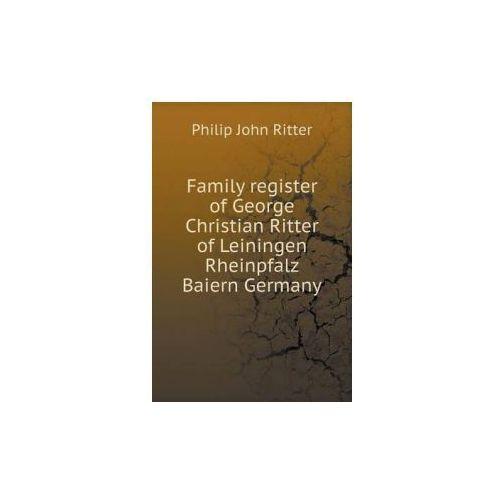 Family Register of George Christian Ritter of Leiningen Rheinpfalz Baiern Germany